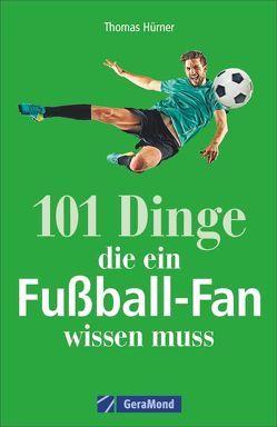 101 Dinge, die ein Fußball-Fan wissen muss von Hürner,  Thomas