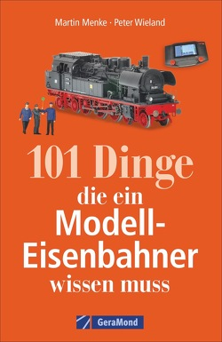 101 Dinge, die ein Modell-Eisenbahner wissen muss von Menke,  Martin, Technik Media Martin Menke/Peter Wieland GbR,  NN, Wieland,  Peter