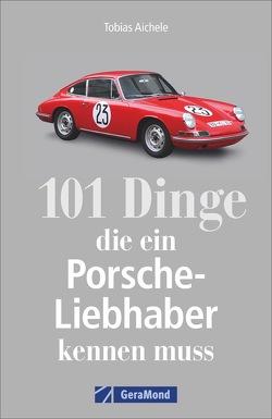 101 Dinge, die ein Porsche-Liebhaber wissen muss von Aichele,  Tobias
