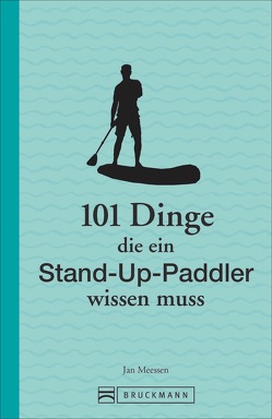 101 Dinge, die ein Stand-Up-Paddler wissen muss von Meessen,  Jan