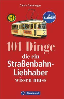 101 Dinge, die ein Straßenbahn-Liebhaber wissen muss von Friesenegger,  Stefan