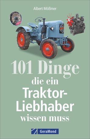 101 Dinge, die ein Traktor-Liebhaber wissen muss von Mößmer,  Albert