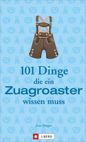 101 Dinge, die ein Zuagroaster wissen muss von Berger,  Jens