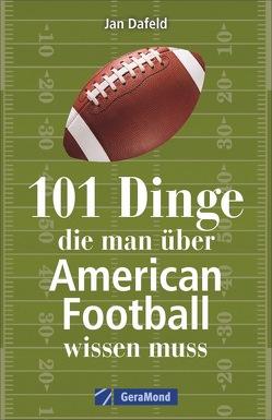 101 Dinge, die man über American Football wissen muss von Dafeld,  Jan