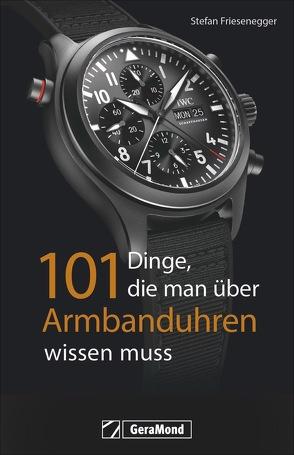 101 Dinge, die man über Armbanduhren wissen muss von Friesenegger,  Stefan