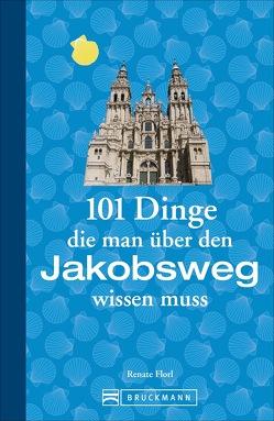 101 Dinge, die man über den Jakobsweg wissen muss von Florl,  Renate