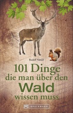 101 Dinge, die man über den Wald wissen muss von Nützel,  Rudolf