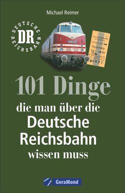 101 Dinge, die man über die Deutsche Reichsbahn wissen muss von Reimer,  Michael