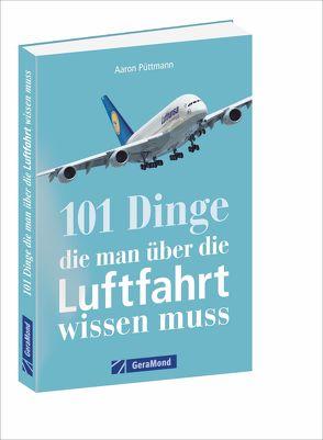 101 Dinge, die man über die Luftfahrt wissen muss von Püttmann,  Aaron