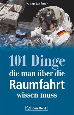 101 Dinge, die man über die Raumfahrt wissen muss von Mößmer,  Albert