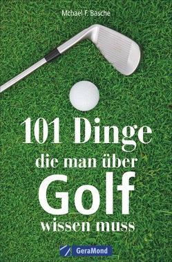 101 Dinge, die man über Golf wissen muss von Basche,  Michael F.