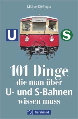 101 Dinge, die man über U- und S-Bahnen wissen muss von Dörflinger,  Michael