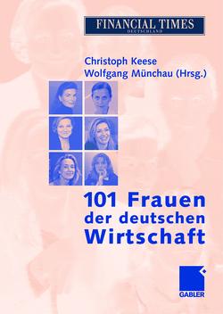 101 Frauen der deutschen Wirtschaft von Keese,  Christoph, Münchau,  Wolfgang