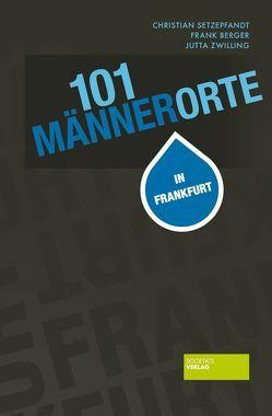 101 Männerorte in Frankfurt von Berger,  Frank, Setzepfandt,  Christian, Zwilling,  Jutta