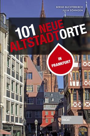 101 neue Altstadtorte in Frankfurt von Buchterkirch,  Bernd, Söhngen,  Julia