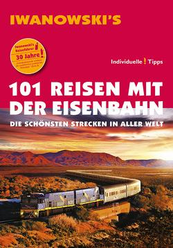 101 Reisen mit der Eisenbahn – Reiseführer von Iwanowski von Moeller,  Armin E.
