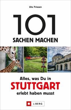 101 Sachen machen – Alles, was Du in & um Stuttgart erlebt haben musst von Friesen,  Ute