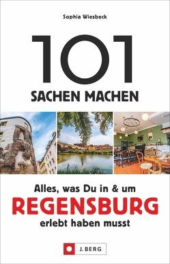 101 Sachen machen Alles, was Du in und um Regensburg erlebt haben musst von Wiesbeck,  Sophia