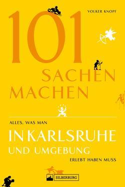 Freizeitführer: 101 Sachen machen – alles, was man in Karlsruhe erlebt haben muss. NEU 2019 von Knopf,  Volker