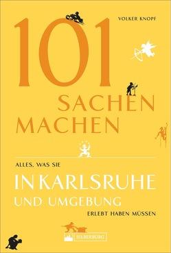 101 Sachen machen – Alles, was man in Karlsruhe und Umgebung erlebt haben muss von Knopf,  Volker
