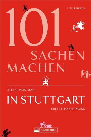 101 Sachen machen – Alles, was man in Stuttgart erlebt haben muss von Friesen,  Ute