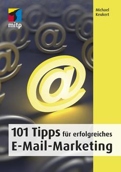 101 Tipps für erfolgreiches E-Mail-Marketing von Keukert,  Michael