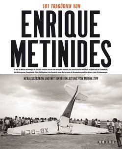 101 Tragödien des Enrique Metinides von Metinides,  Enrique, Ziff,  Trisha