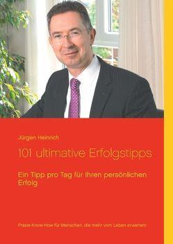 101 ultimative Erfolgstipps von Heinrich,  Jürgen