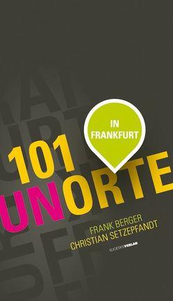 101 Unorte in Frankfurt von Berger,  Frank, Setzepfand,  Christian