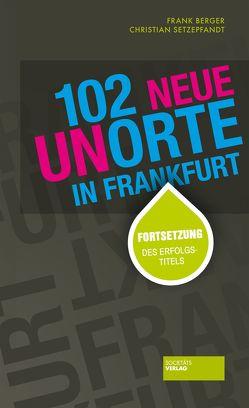 102 neue Unorte in Frankfurt von Berger,  Frank, Setzepfandt,  Christian