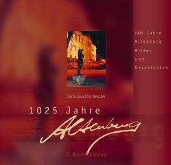 1025 Jahre Altenburg von Kessler,  Hans Joachim, Mende,  Reinhard, Piehler,  Elke, Taubert,  Jens Paul