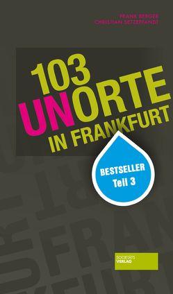 103 Unorte in Frankfurt von Berger,  Frank, Setzepfand,  Christian