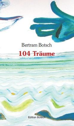 104 Träume von Botsch,  Bertram