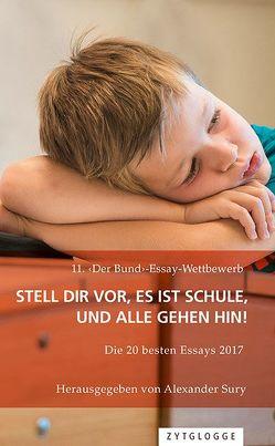11. ‹Der Bund›-Essay-Wettbewerb: Stell Dir vor, es ist Schule und alle gehen hin! von Sury,  Alexander