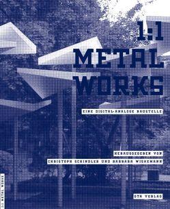1:1 Metal Works von Deplazes,  Andrea, Grünig,  Maurice, Hovestadt,  Ludger, Schindler,  Christoph, Wiskemann,  Barbara
