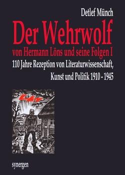 """110 Jahre """"Der Wehrwolf"""" von Hermann Löns und seine Folgen I von Münch,  Detlef"""