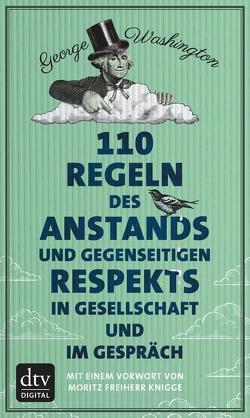 110 Regeln des Anstands und gegenseitigen Respekts in Gesellschaft und im Gespräch von Washington,  George, Wolff,  Lutz-W.