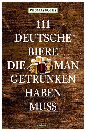 111 Deutsche Biere, die man getrunken haben muss von Fuchs,  Thomas