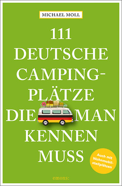 111 deutsche Campingplätze, die man kennen muss von Moll,  Michael