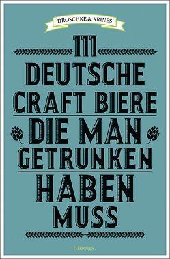 111 deutsche Craft Biere, die man getrunken haben muss von Droschke,  Martin, Krines,  Norbert