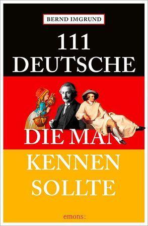 111 Deutsche, die man kennen sollte von Imgrund,  Bernd