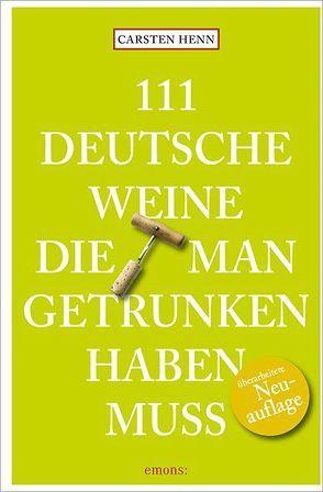 111 Deutsche Weine, die man getrunken haben muss von Henn,  Carsten
