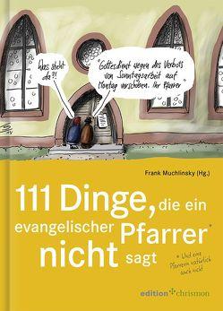 111 Dinge, die ein evangelischer Pfarrer nicht sagt (und eine Pfarrerin natürlich auch nicht) von Muchlinsky,  Frank, Stuttmann,  Klaus
