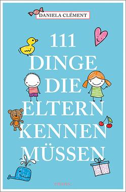 111 Dinge, die Eltern kennen müssen von Clément,  Daniela