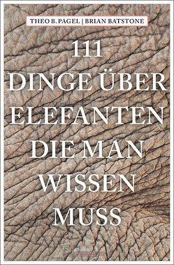 111 Dinge über Elefanten, die man wissen muss von Batstone,  Brian, Pagel,  Theodor B.