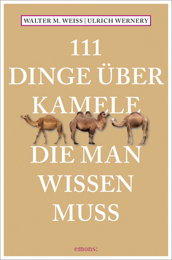 111 Dinge über Kamele, die man wissen muss von Weiss,  Walter M., Wernery,  Ulrich