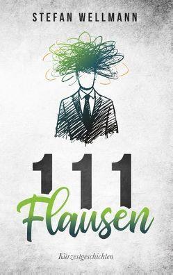 111 Flausen von Wellmann,  Stefan
