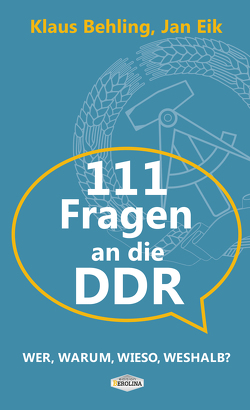111 Fragen an die DDR von Behling,  Klaus, Eik,  Jan