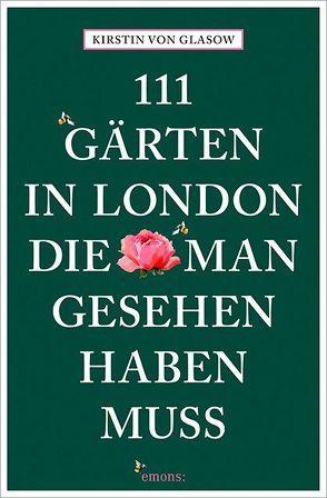 111 Gärten in London, die man gesehen haben muss von von Glasow,  Kirstin