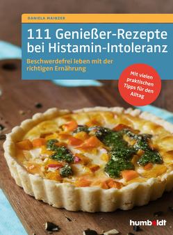 111 Genießer-Rezepte bei Histamin-Intoleranz von Mainzer,  Daniela